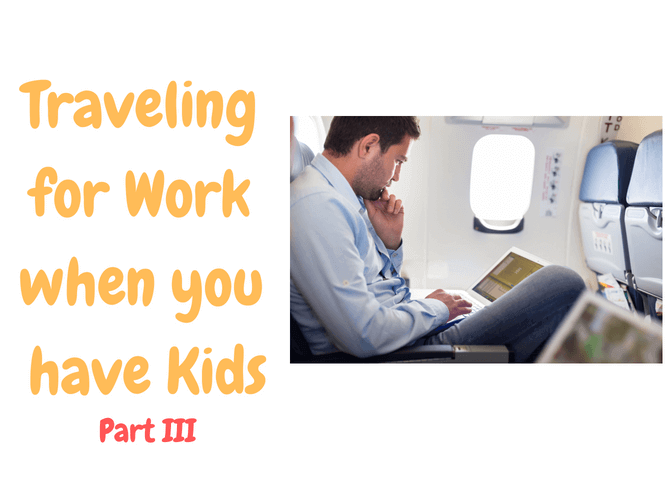 Preparing Your Child for When you Travel for Work (Part III)