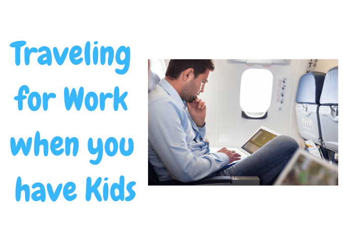 Preparing Your Child for When you Travel for Work (Part I)