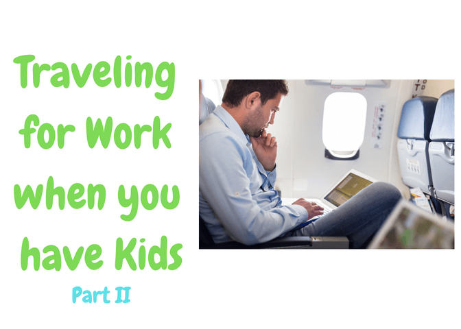 Preparing Your Child for When you Travel for Work (Part II)